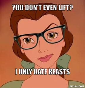 resized_hipster-belle-meme-generator-you-don-t-even-lift-i-only-date-beasts-970f65