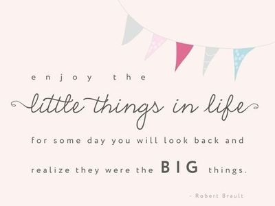 205071368-enjoy-the-little-things-for-one-day-you-may-look-back-and-realize-they-were-the-big-things-12
